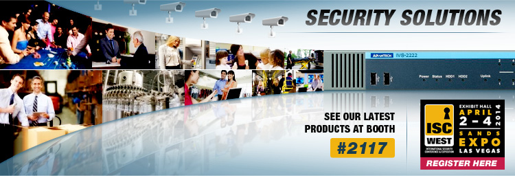 Join us in Booth #2117 to see the latest Advantech Security Solutions.